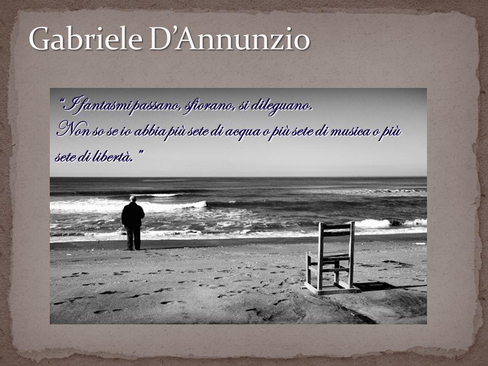 Gabriele D'Annunzio I fantasmi passano, sfiorano, si dileguano.