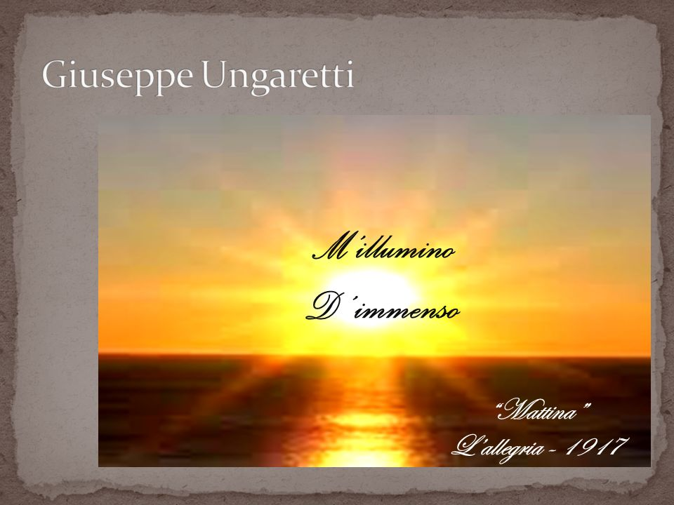 Giuseppe Ungaretti M'illumino D' immenso Mattina L'allegria - 1917