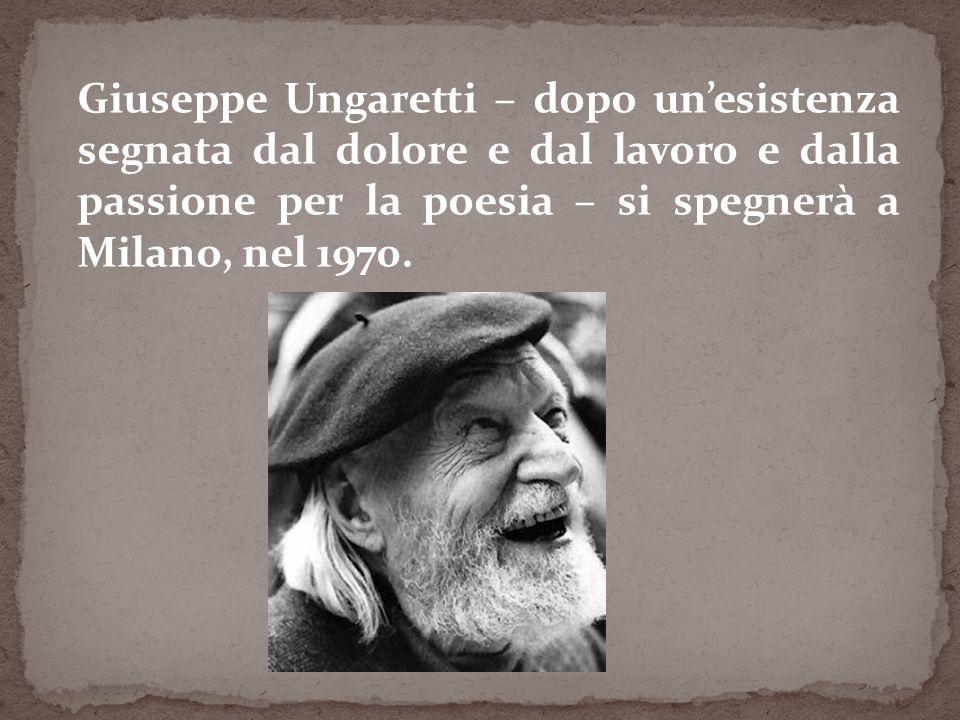 Giuseppe Ungaretti – dopo un'esistenza segnata dal dolore e dal lavoro e dalla passione per la poesia – si spegnerà a Milano, nel 1970.