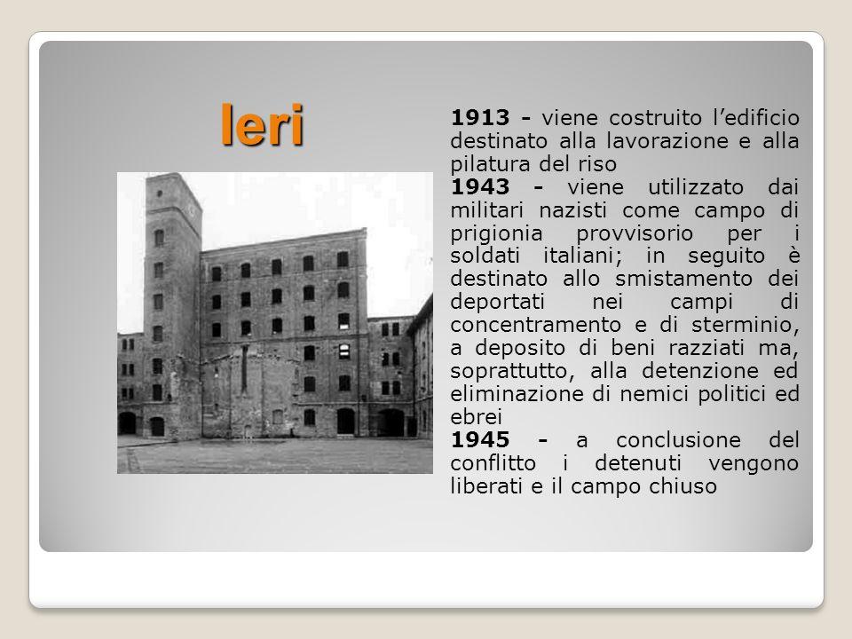 Ieri 1913 - viene costruito l'edificio destinato alla lavorazione e alla pilatura del riso.