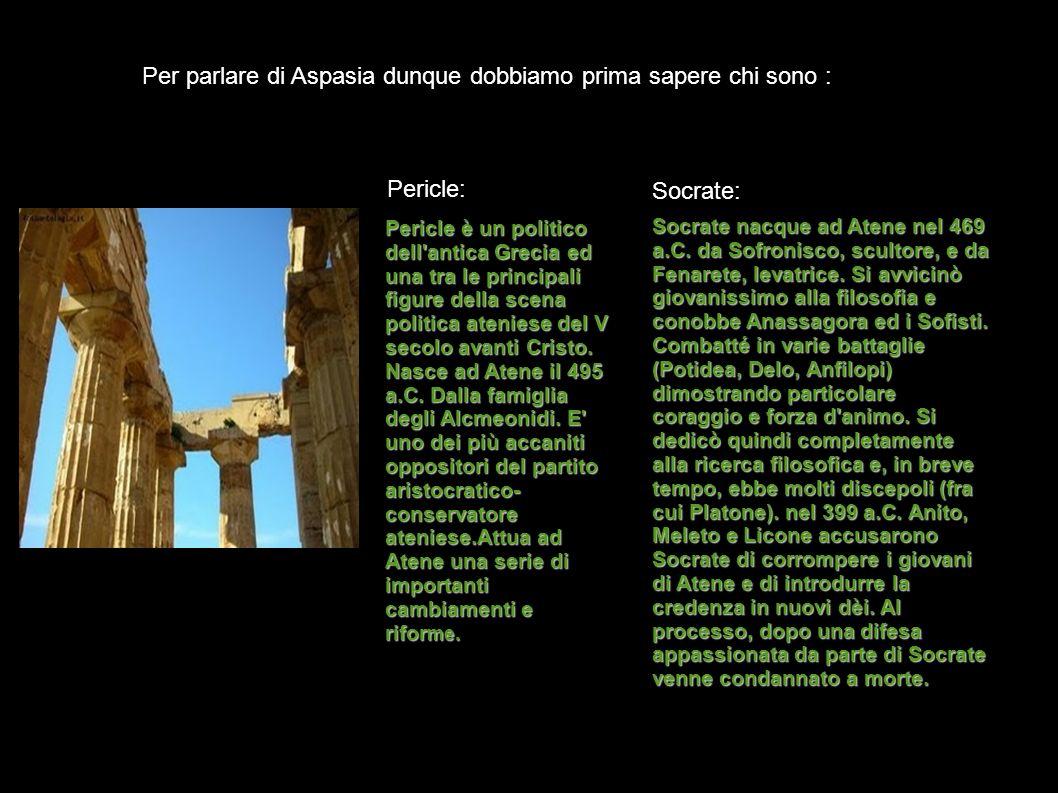 Per parlare di Aspasia dunque dobbiamo prima sapere chi sono :