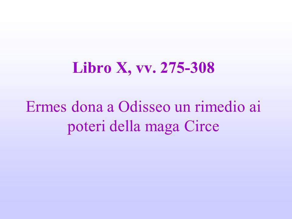 Libro X, vv. 275-308 Ermes dona a Odisseo un rimedio ai poteri della maga Circe