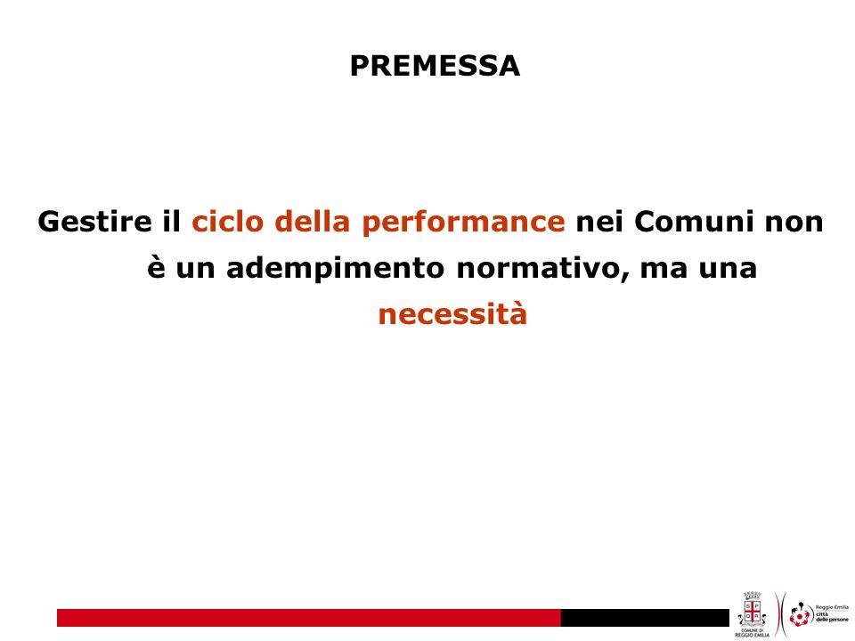 PREMESSA Gestire il ciclo della performance nei Comuni non è un adempimento normativo, ma una necessità.