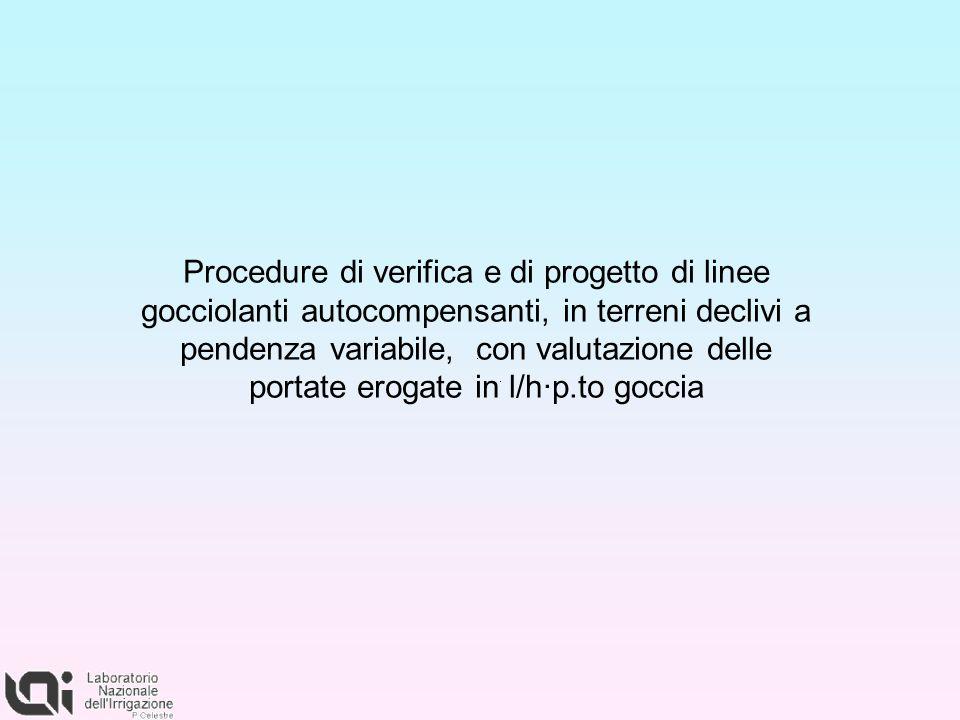 Procedure di verifica e di progetto di linee gocciolanti autocompensanti, in terreni declivi a pendenza variabile, con valutazione delle portate erogate in l/h·p.to goccia