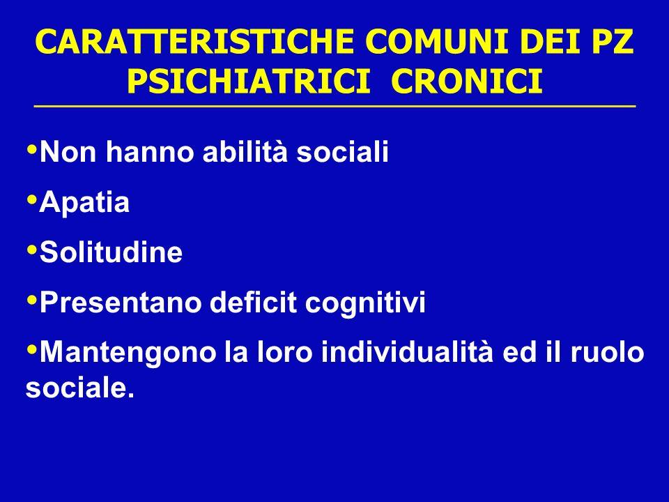 CARATTERISTICHE COMUNI DEI PZ PSICHIATRICI CRONICI