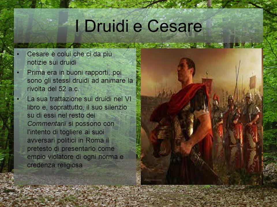 I Druidi e Cesare Cesare è colui che ci da più notizie sui druidi