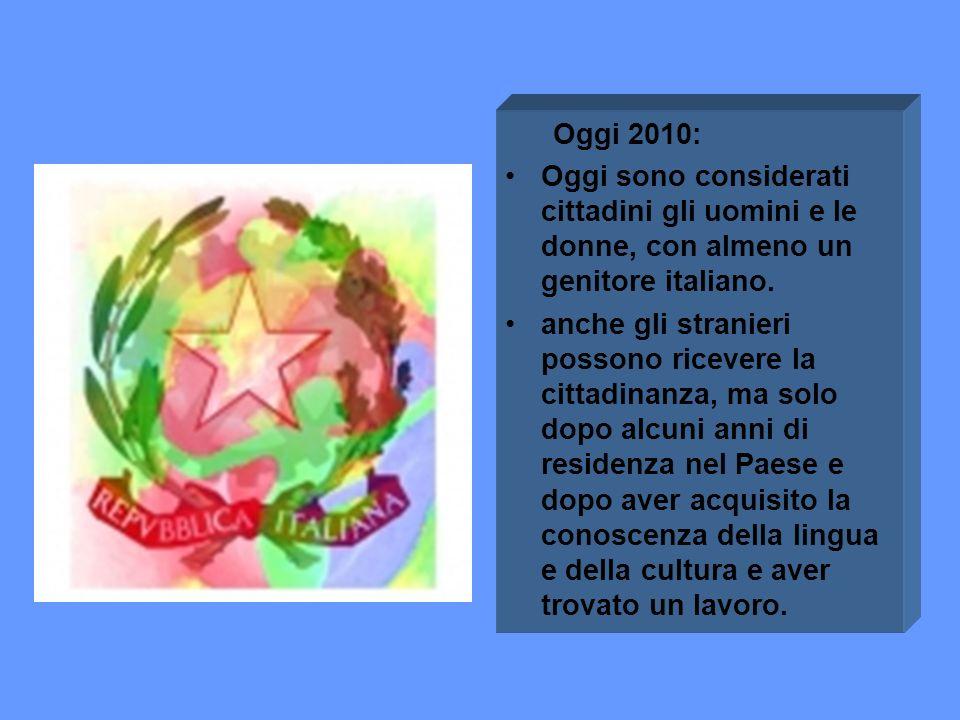 Oggi 2010: Oggi sono considerati cittadini gli uomini e le donne, con almeno un genitore italiano.