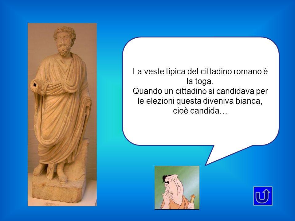 La veste tipica del cittadino romano è la toga.