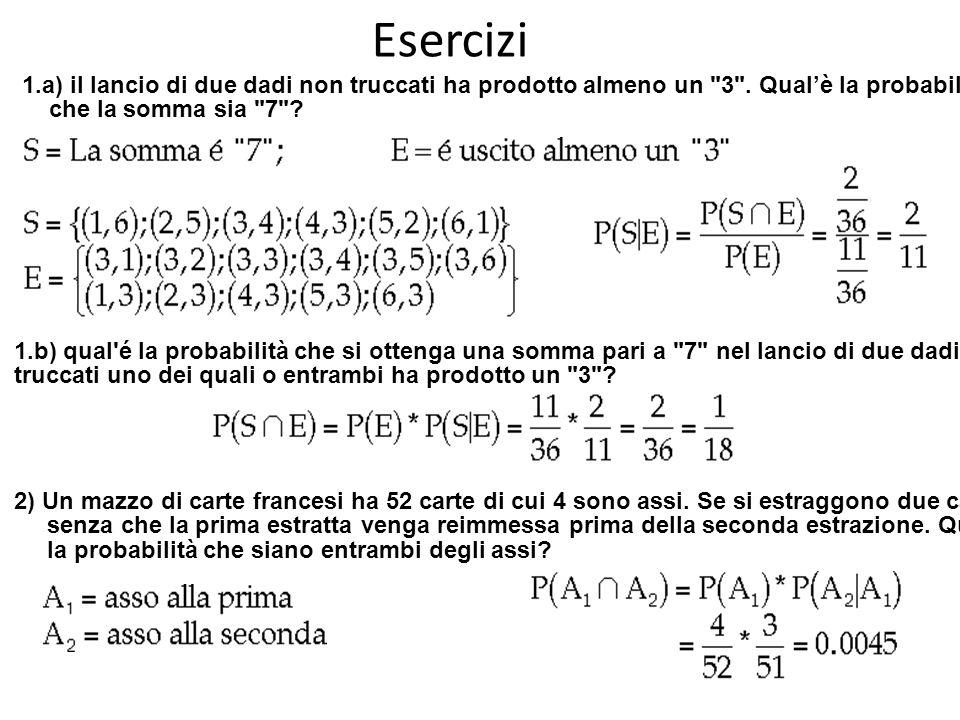 Esercizi 1.a) il lancio di due dadi non truccati ha prodotto almeno un 3 . Qual'è la probabilità. che la somma sia 7