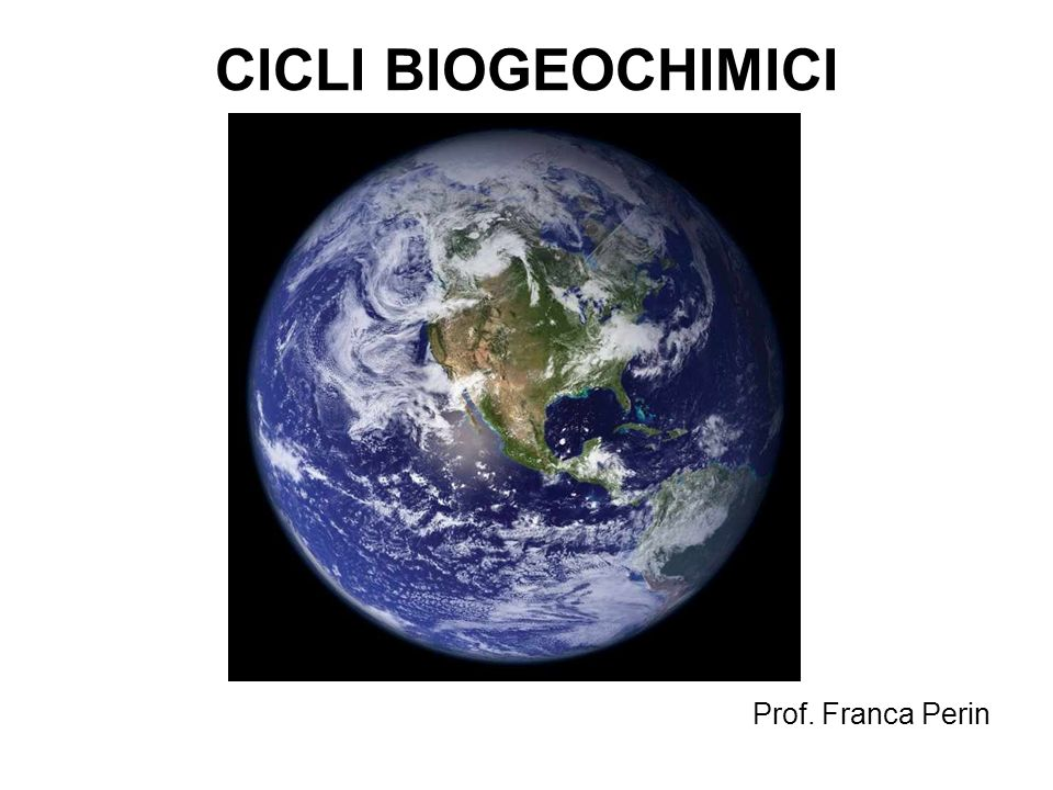 CICLI BIOGEOCHIMICI Prof. Franca Perin