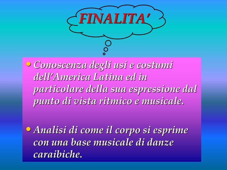 FINALITA'Conoscenza degli usi e costumi dell'America Latina ed in particolare della sua espressione dal punto di vista ritmico e musicale.