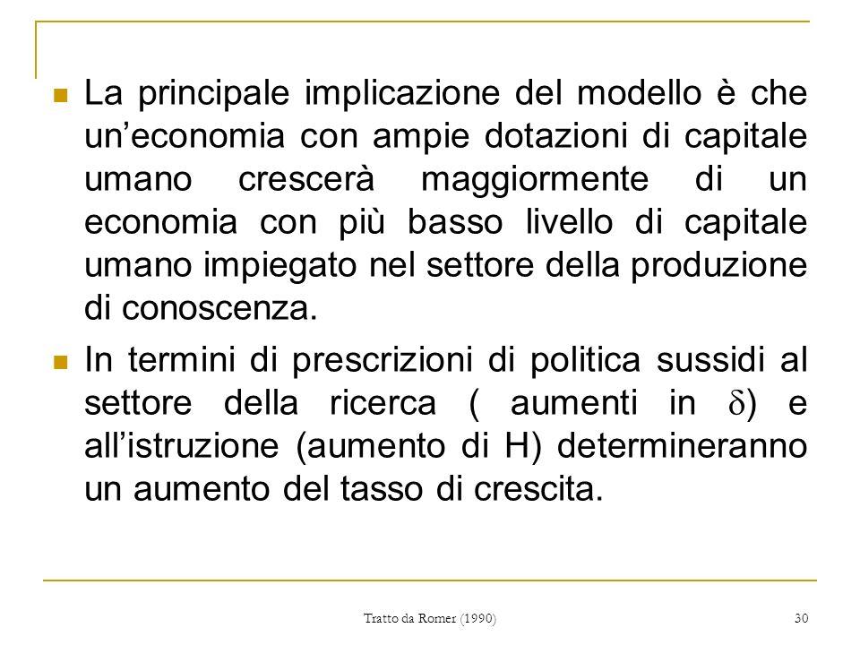 La principale implicazione del modello è che un'economia con ampie dotazioni di capitale umano crescerà maggiormente di un economia con più basso livello di capitale umano impiegato nel settore della produzione di conoscenza.