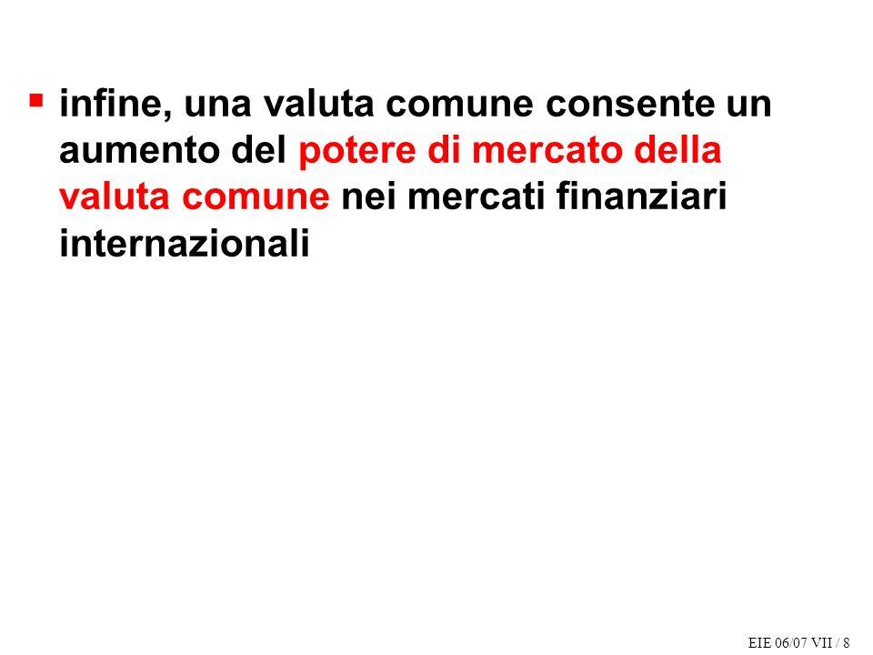 infine, una valuta comune consente un aumento del potere di mercato della valuta comune nei mercati finanziari internazionali