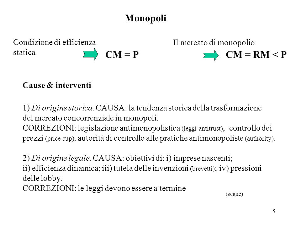 Monopoli CM = P CM = RM < P Condizione di efficienza