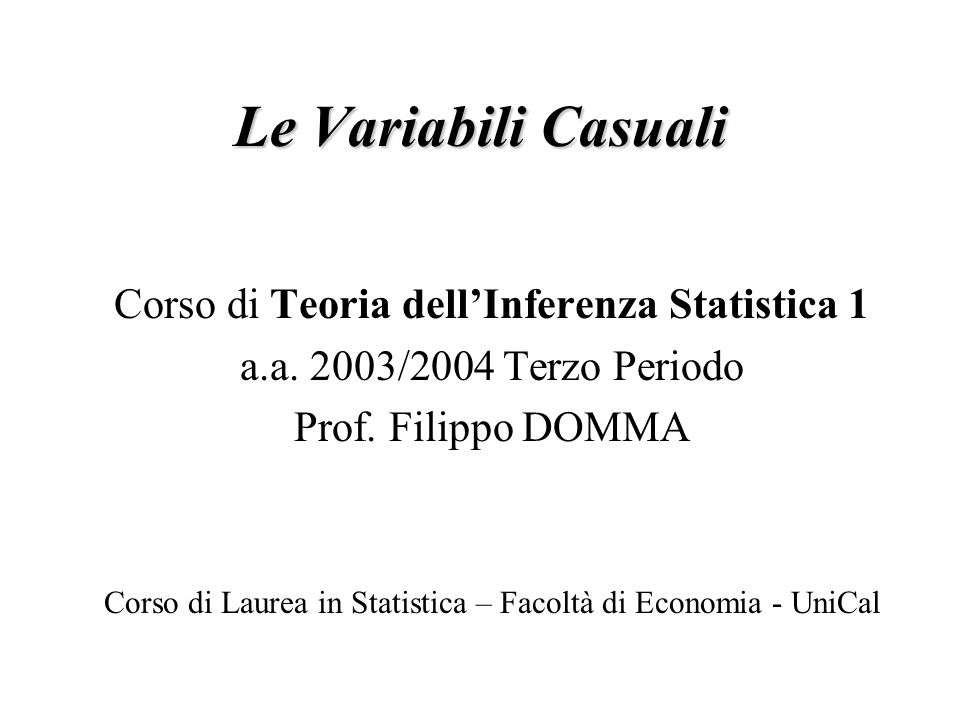 Le Variabili Casuali Corso di Teoria dell'Inferenza Statistica 1
