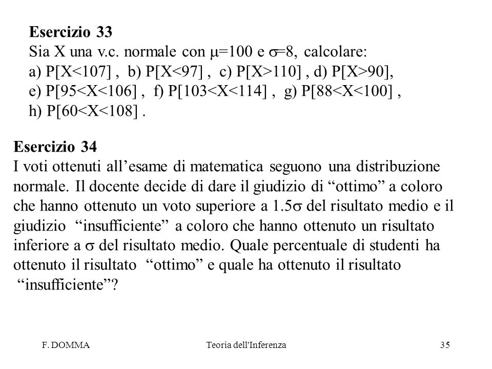 Sia X una v.c. normale con m=100 e s=8, calcolare: