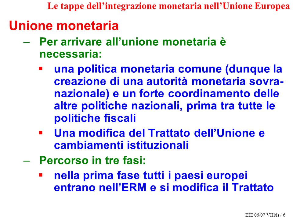Unione monetaria Per arrivare all'unione monetaria è necessaria: