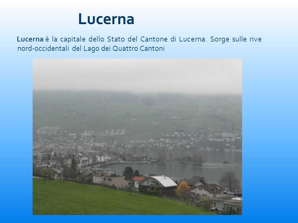 Lucerna Lucerna è la capitale dello Stato del Cantone di Lucerna.