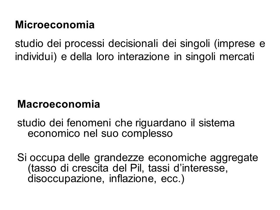 Microeconomia studio dei processi decisionali dei singoli (imprese e individui) e della loro interazione in singoli mercati