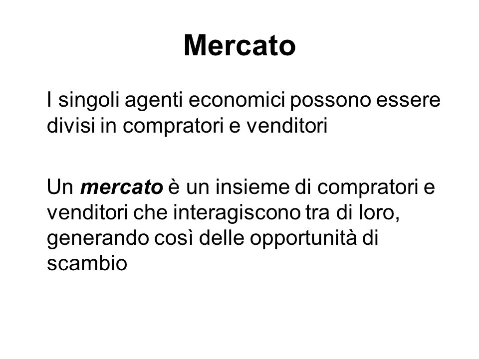 Mercato I singoli agenti economici possono essere divisi in compratori e venditori.