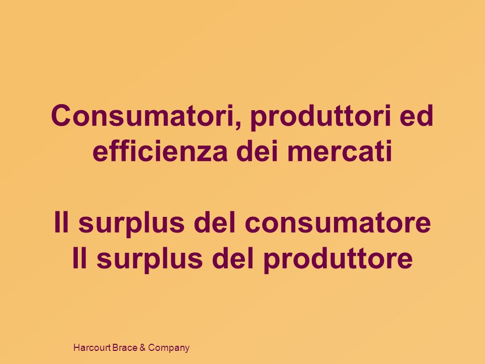 Consumatori, produttori ed efficienza dei mercati Il surplus del consumatore Il surplus del produttore