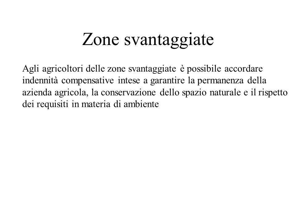 Zone svantaggiate Agli agricoltori delle zone svantaggiate è possibile accordare. indennità compensative intese a garantire la permanenza della.