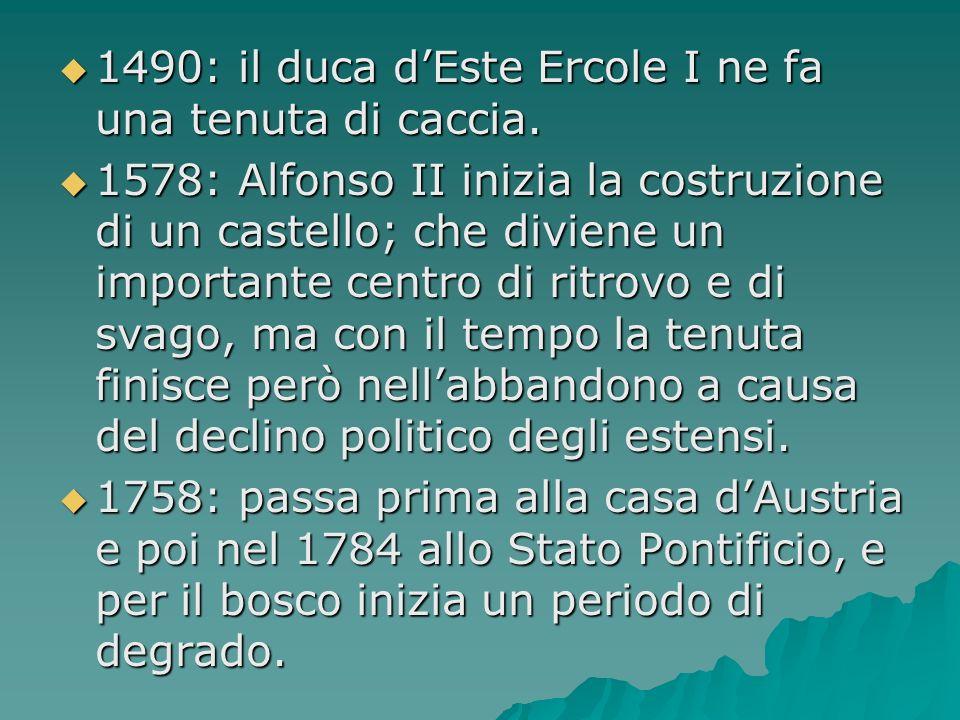 1490: il duca d'Este Ercole I ne fa una tenuta di caccia.