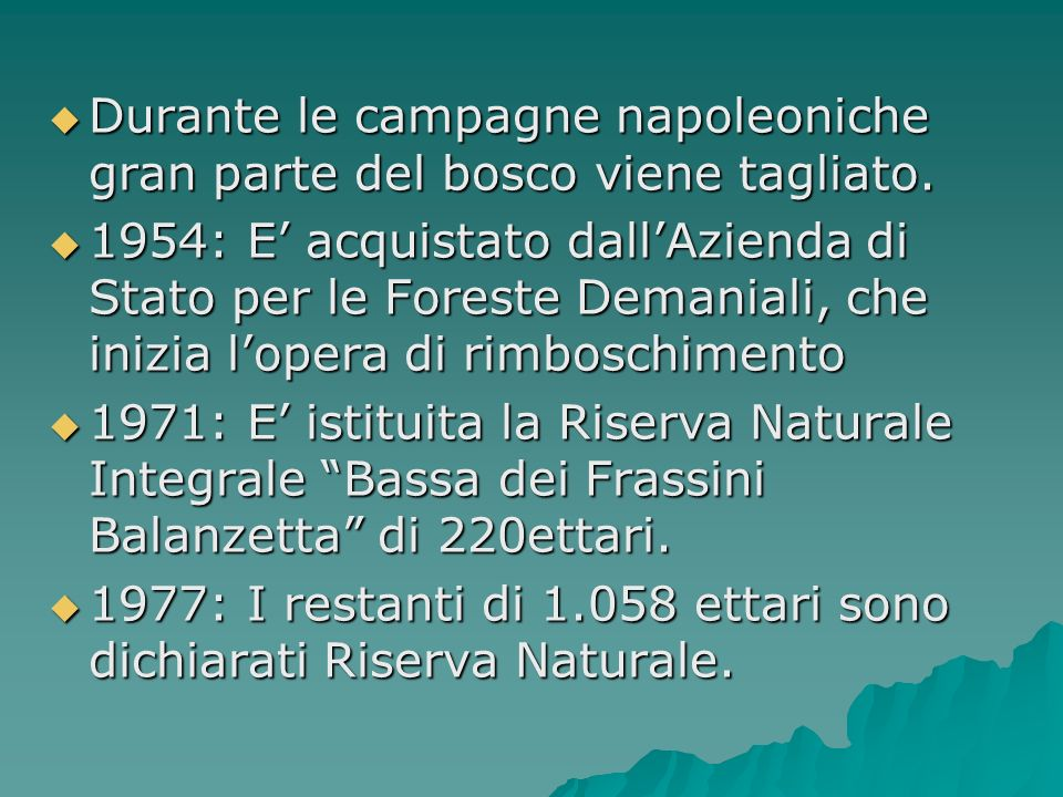 Durante le campagne napoleoniche gran parte del bosco viene tagliato.