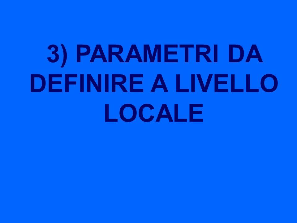 3) PARAMETRI DA DEFINIRE A LIVELLO LOCALE