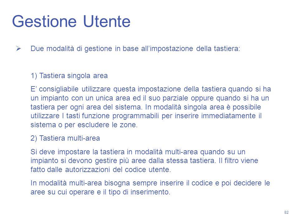 Gestione Utente Due modalità di gestione in base all'impostazione della tastiera: 1) Tastiera singola area.