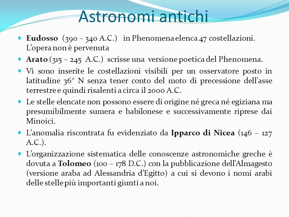Astronomi antichi Eudosso (390 – 340 A.C.) in Phenomena elenca 47 costellazioni. L'opera non è pervenuta.