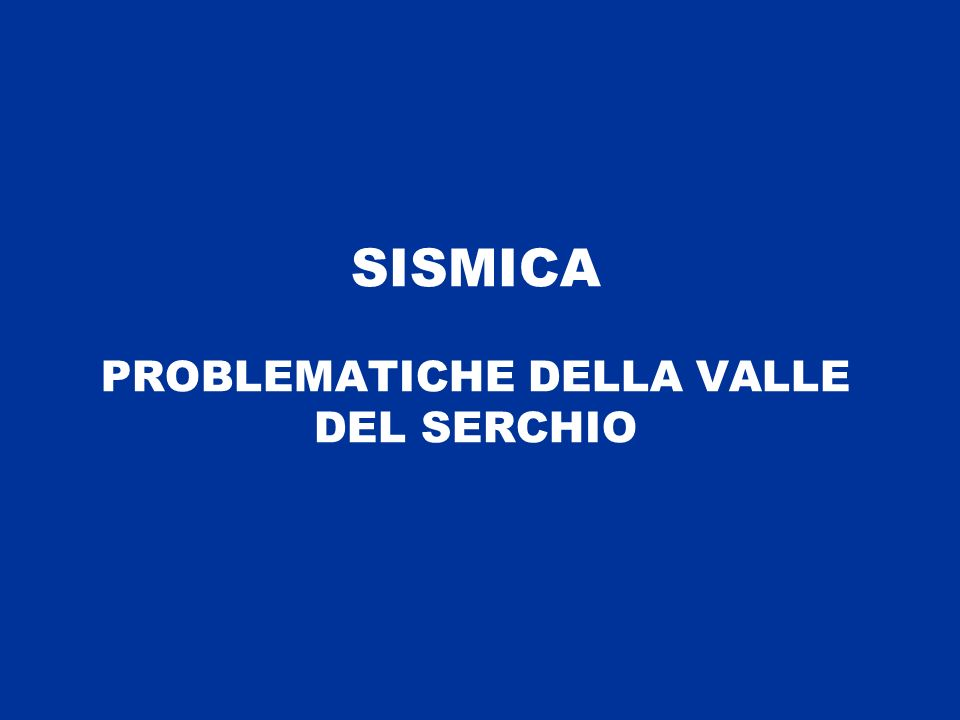 SISMICA PROBLEMATICHE DELLA VALLE DEL SERCHIO