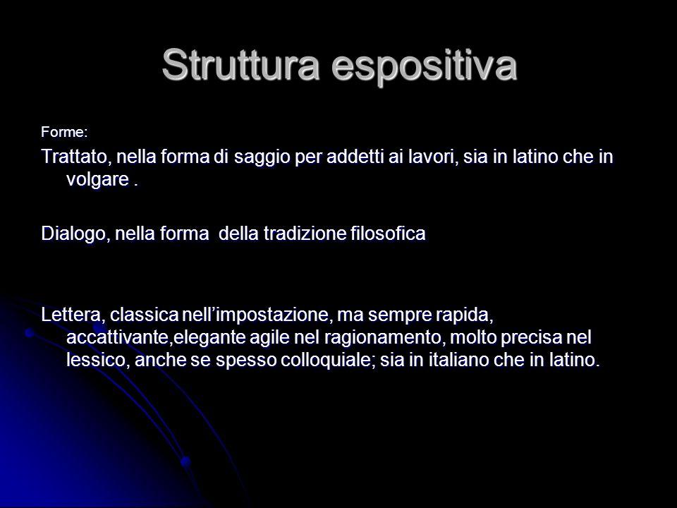 Struttura espositiva Forme: Trattato, nella forma di saggio per addetti ai lavori, sia in latino che in volgare .