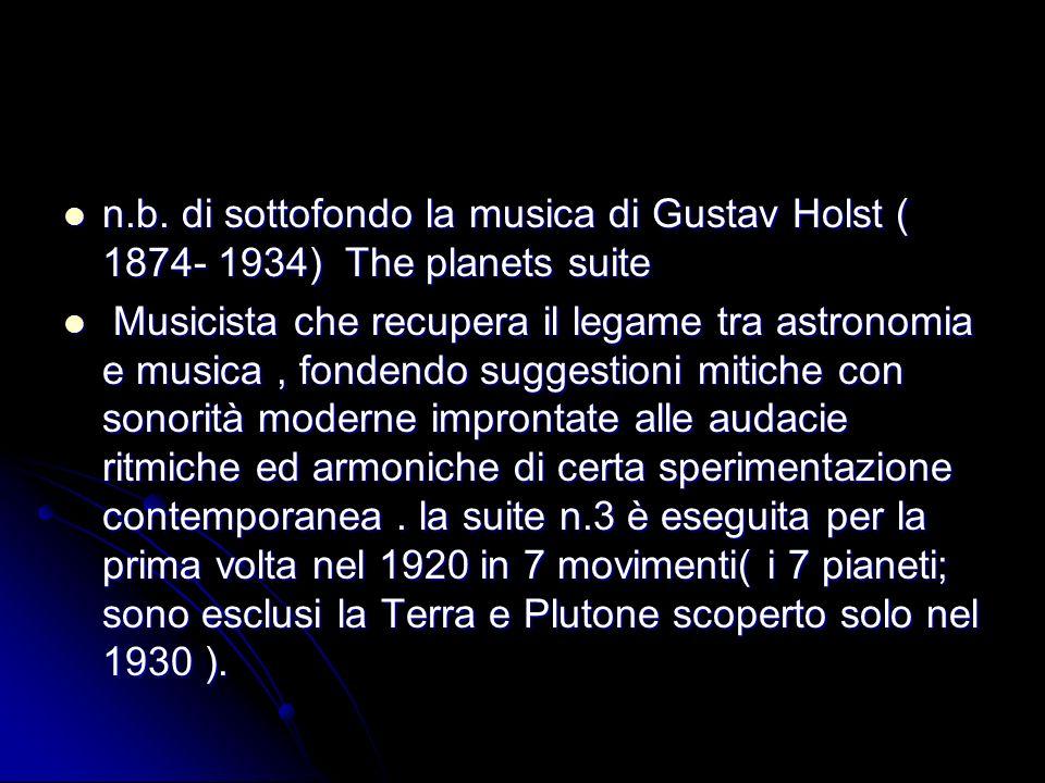 n.b. di sottofondo la musica di Gustav Holst ( 1874- 1934) The planets suite