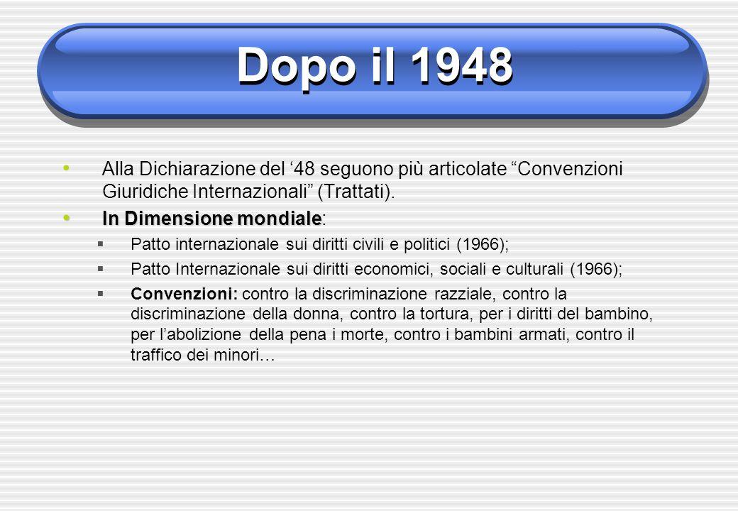 Dopo il 1948 Alla Dichiarazione del '48 seguono più articolate Convenzioni Giuridiche Internazionali (Trattati).