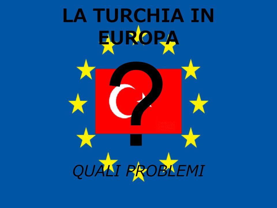 LA TURCHIA IN EUROPA QUALI PROBLEMI