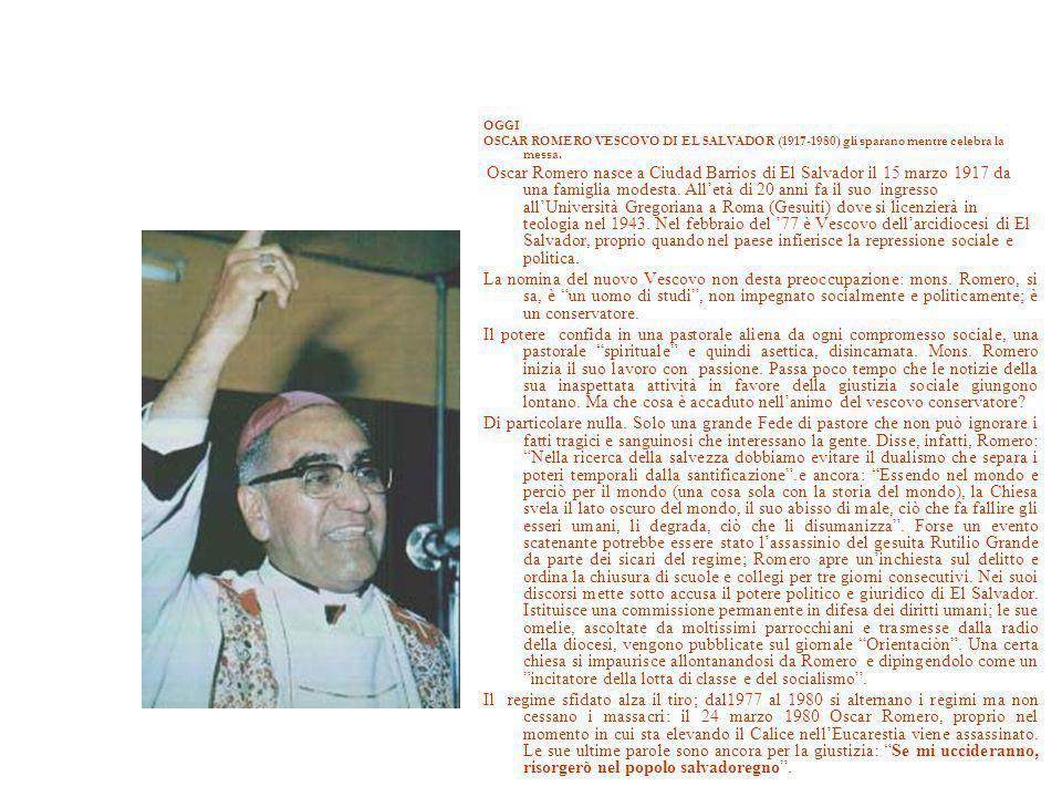 OGGI OSCAR ROMERO VESCOVO DI EL SALVADOR (1917-1980) gli sparano mentre celebra la messa.