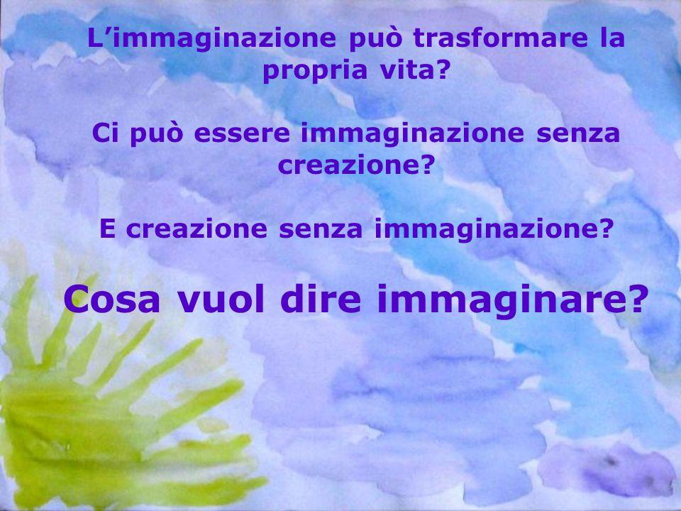 L'immaginazione può trasformare la propria vita