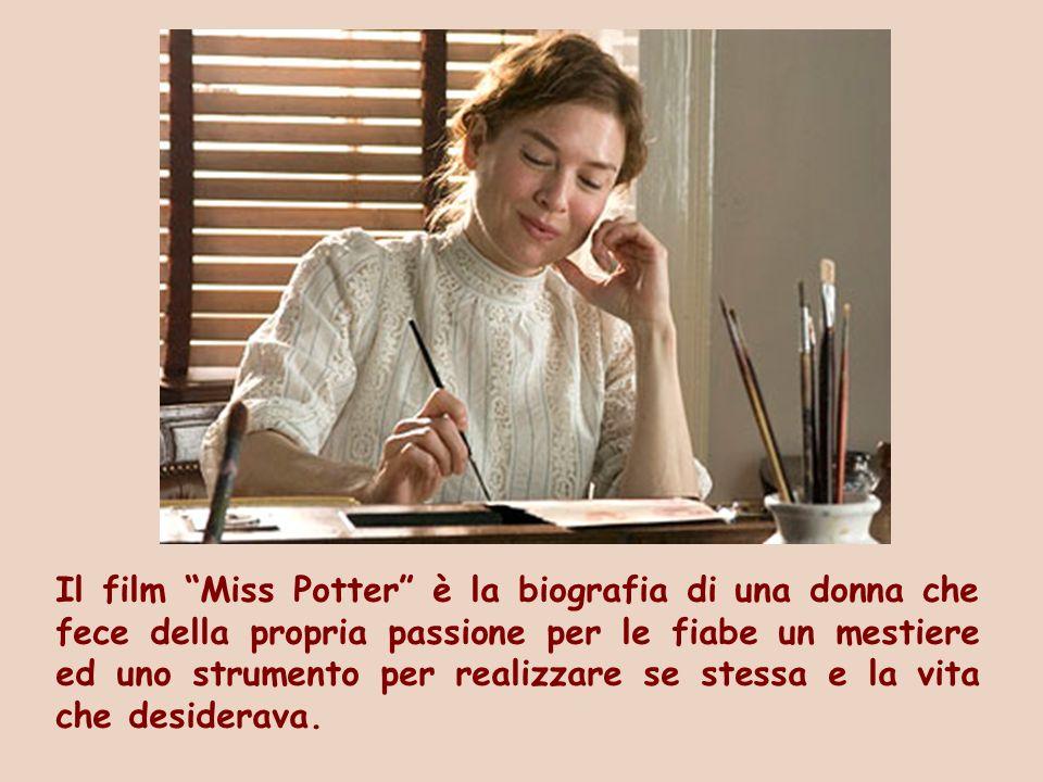 Il film Miss Potter è la biografia di una donna che fece della propria passione per le fiabe un mestiere ed uno strumento per realizzare se stessa e la vita che desiderava.