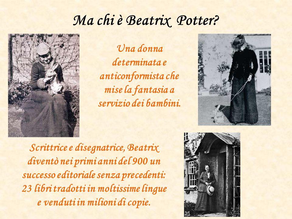 Ma chi è Beatrix Potter Una donna determinata e anticonformista che mise la fantasia a servizio dei bambini.