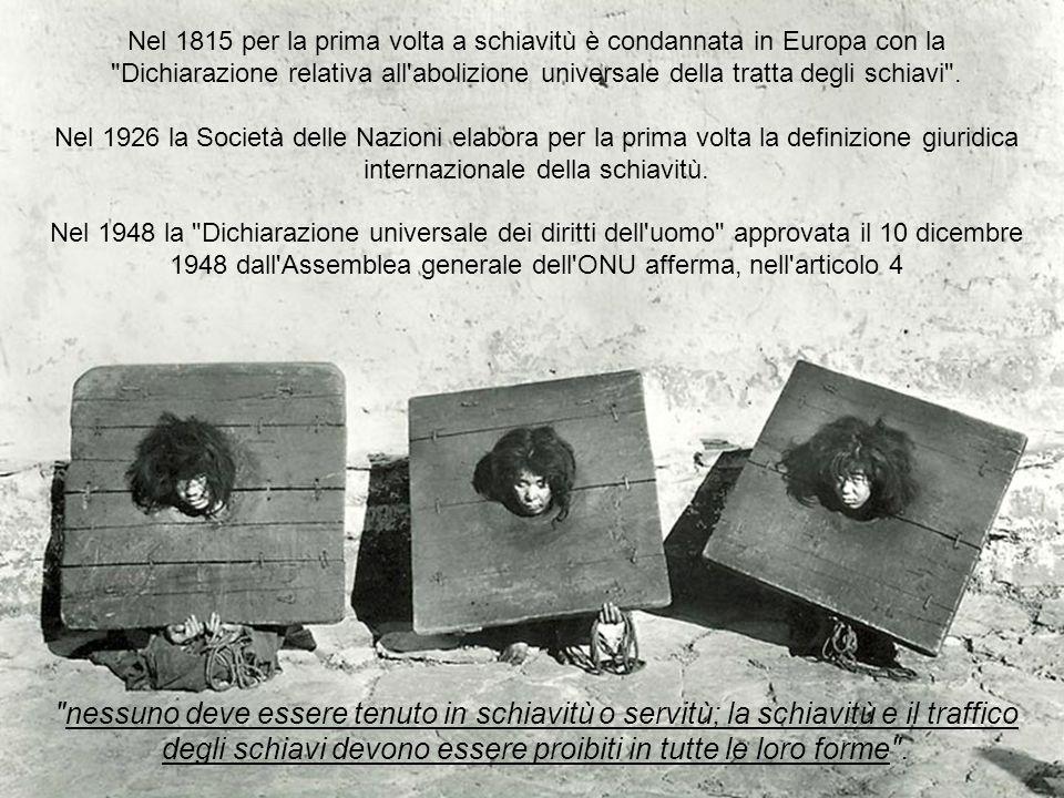 Nel 1815 per la prima volta a schiavitù è condannata in Europa con la Dichiarazione relativa all abolizione universale della tratta degli schiavi .