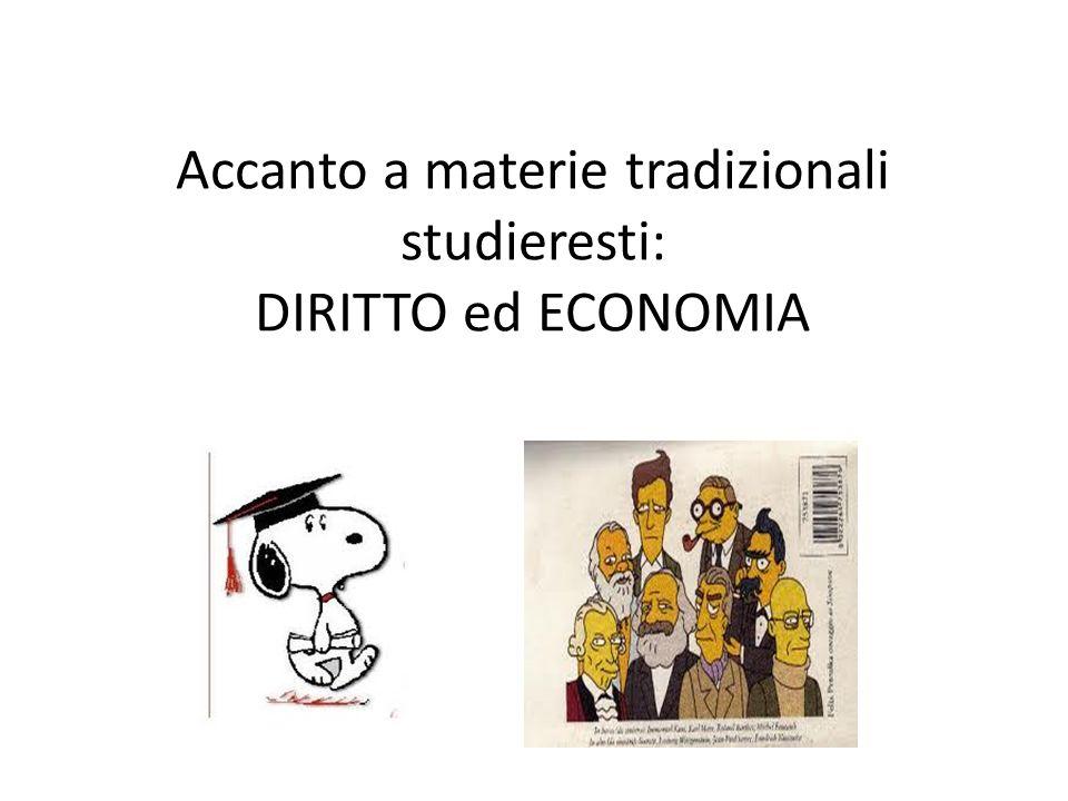 Accanto a materie tradizionali studieresti: DIRITTO ed ECONOMIA