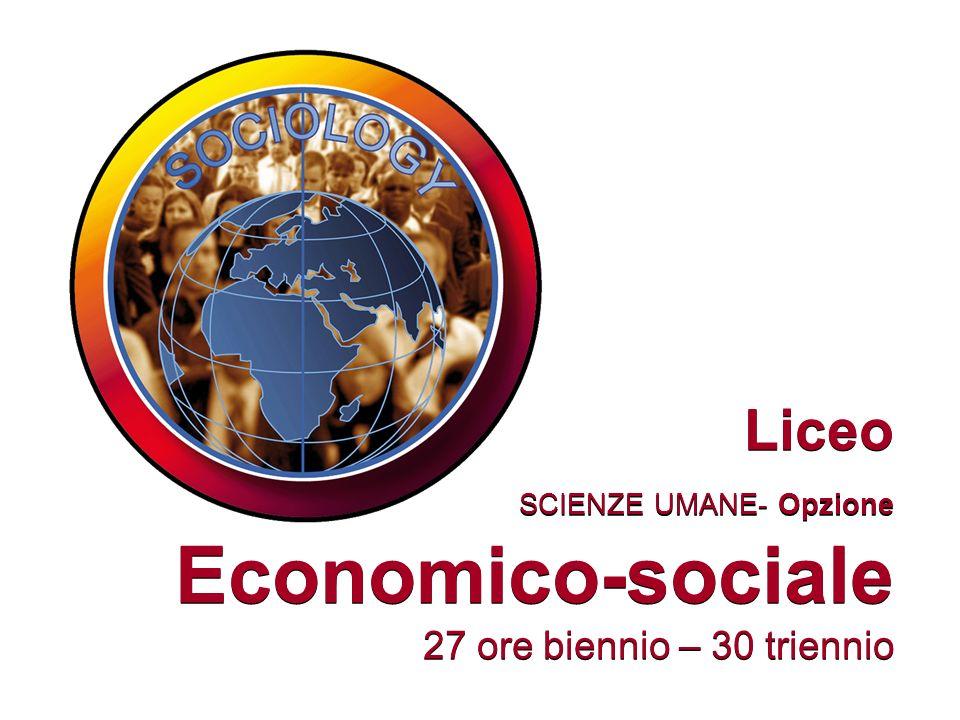 Liceo SCIENZE UMANE- Opzione Economico-sociale 27 ore biennio – 30 triennio