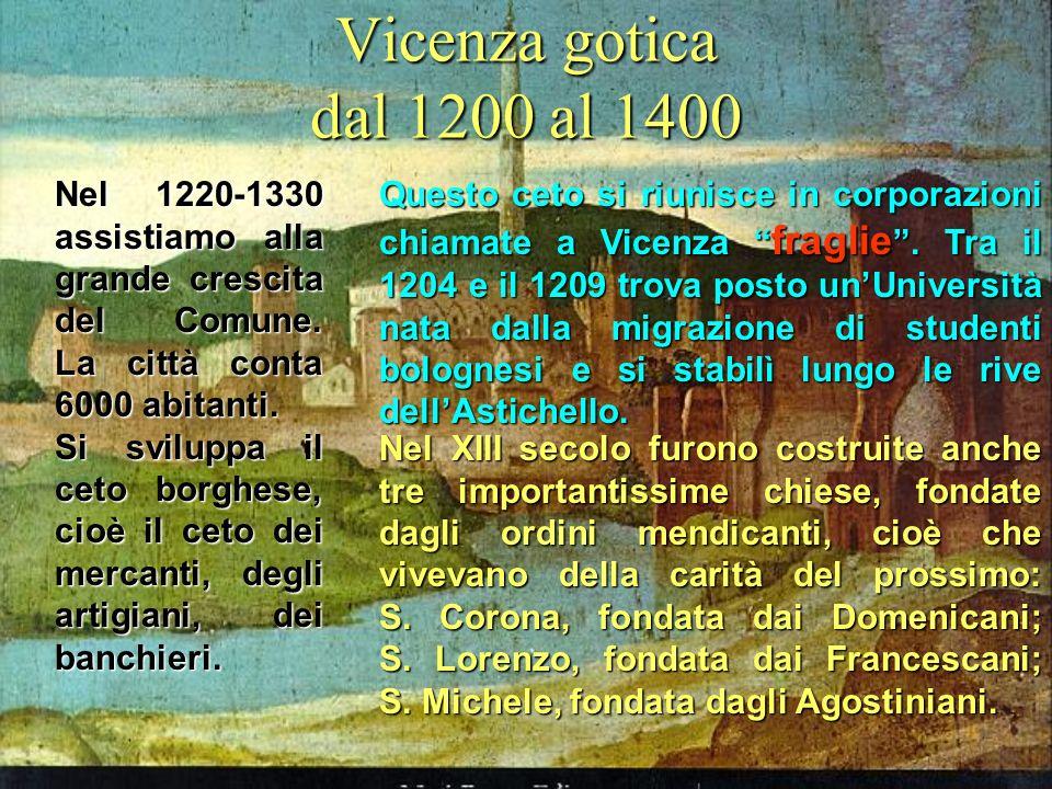 Vicenza gotica dal 1200 al 1400 Nel 1220-1330 assistiamo alla grande crescita del Comune. La città conta 6000 abitanti.