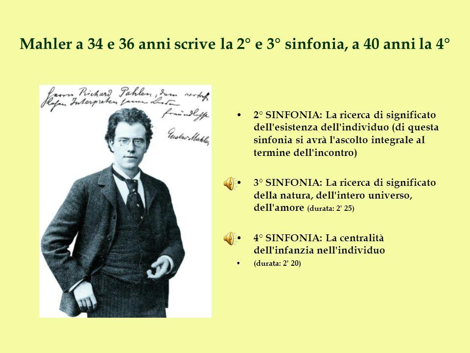 Mahler a 34 e 36 anni scrive la 2° e 3° sinfonia, a 40 anni la 4°
