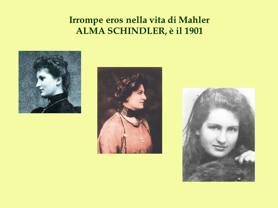 Irrompe eros nella vita di Mahler ALMA SCHINDLER, è il 1901