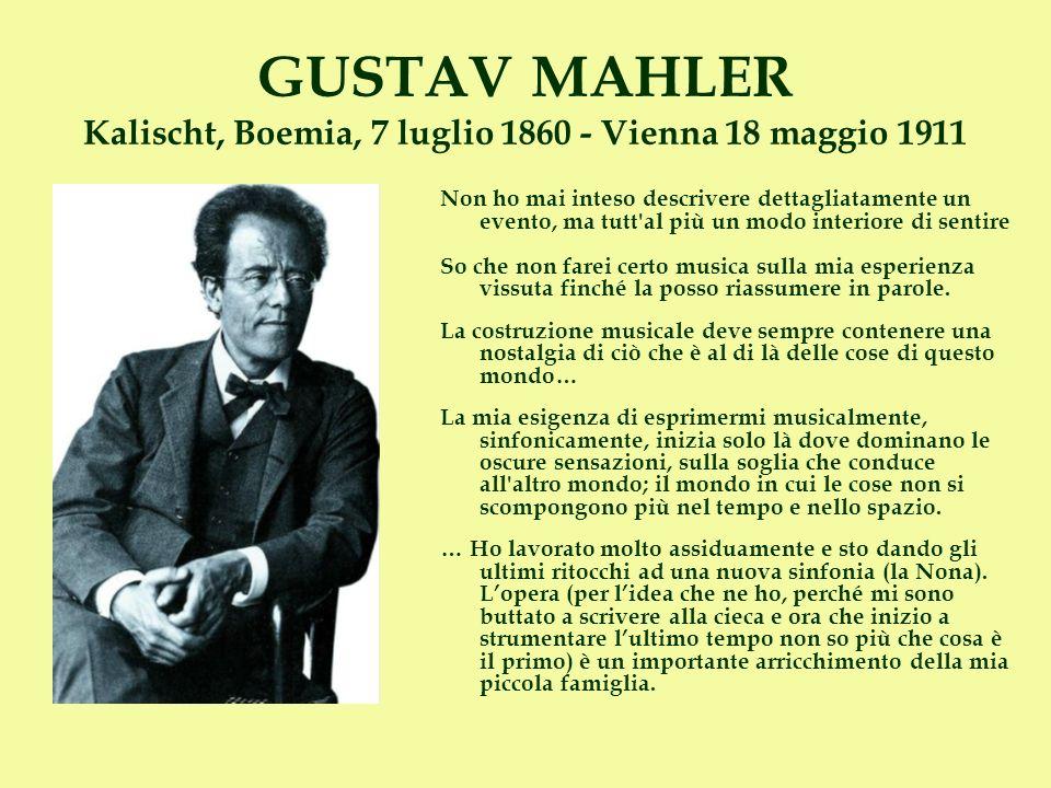GUSTAV MAHLER Kalischt, Boemia, 7 luglio 1860 - Vienna 18 maggio 1911