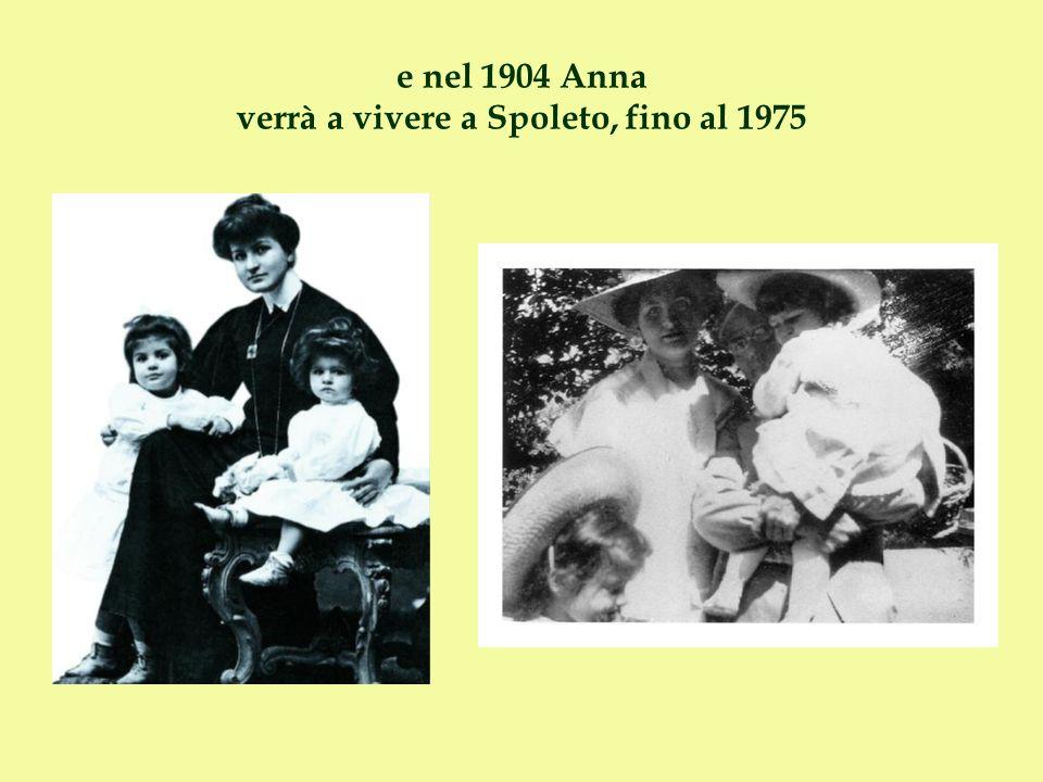 e nel 1904 Anna verrà a vivere a Spoleto, fino al 1975
