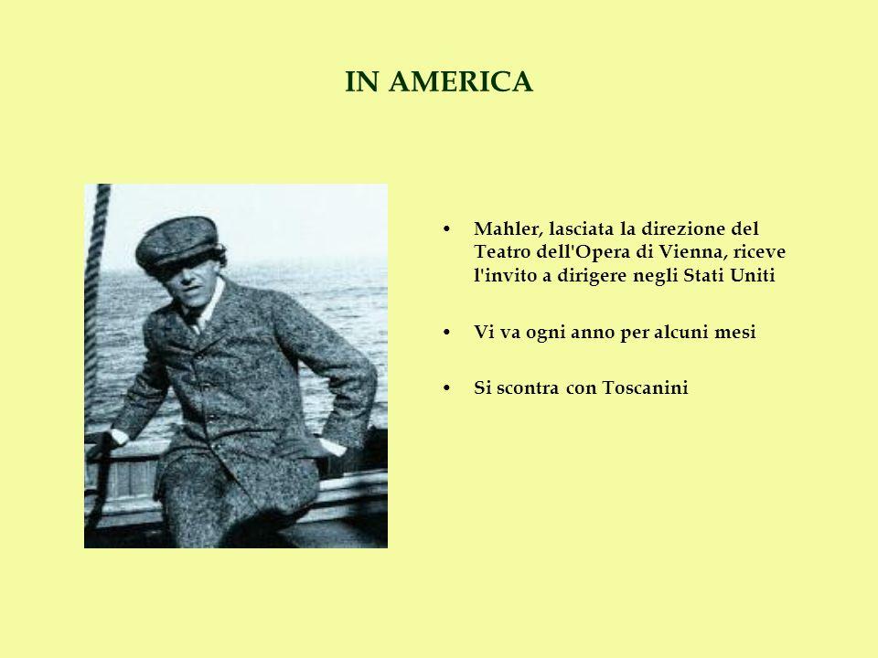 IN AMERICA Mahler, lasciata la direzione del Teatro dell Opera di Vienna, riceve l invito a dirigere negli Stati Uniti.