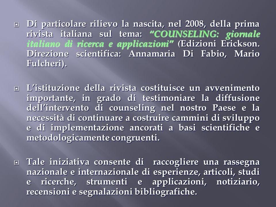 Di particolare rilievo la nascita, nel 2008, della prima rivista italiana sul tema: COUNSELING: giornale italiano di ricerca e applicazioni (Edizioni Erickson. Direzione scientifica: Annamaria Di Fabio, Mario Fulcheri).